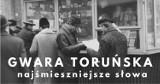 Gwara Toruńska. Najśmieszniejsze słowa używane od lat  w Toruniu i regionie. Też tak mówicie?