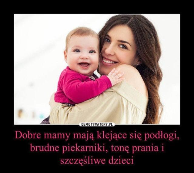 26 maja przypada Dzień Matki. Jak ważną rolę pełnią w naszym życiu i jak trudna bywa ich codzienność, pokazują z przymrużeniem oka memy i demotywatory tworzone przez internautów.   Zobacz te najtrafniejsze i najzabawniejsze ---->