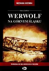Werwolf na Górnym Śląsku - książka Macieja Bartkowa z Bytomia