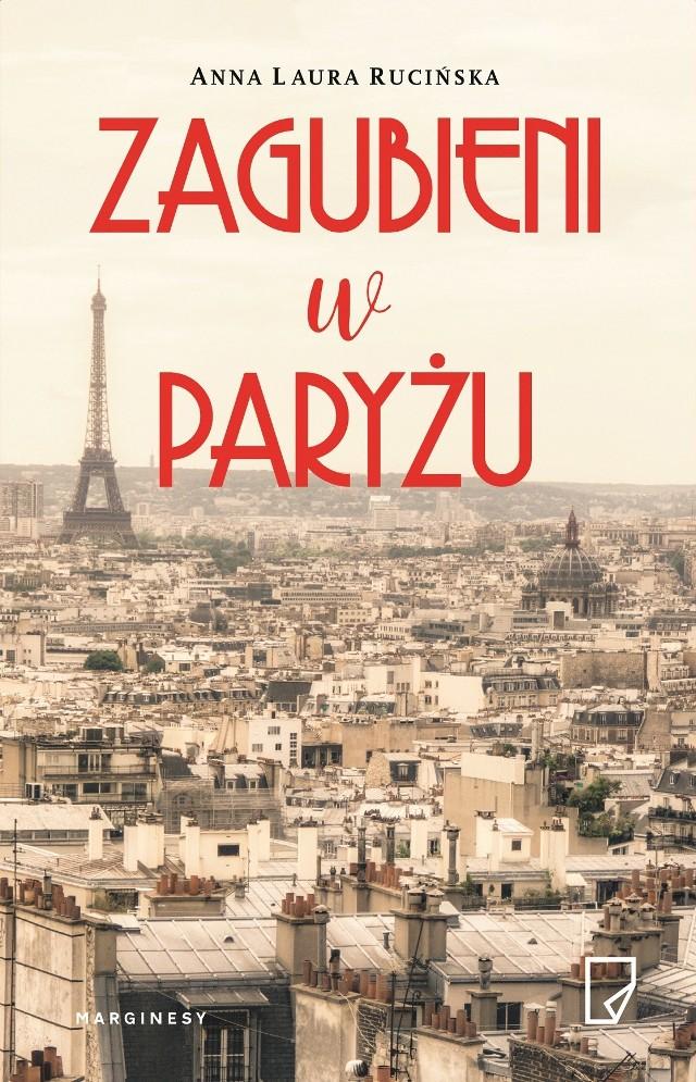 """Anna Laura Rucińska, """"Zagubieni w Paryżu"""", Wydawnictwo Marginesy, Warszawa 2017, stron 230"""