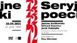 """""""Seryjni Poeci"""" w Poznaniu: Spotkanie z poetami nominowanymi do Nagrody Literackiej """"Nike"""" w Centrum Kultury Zamek [10.08.2021]"""