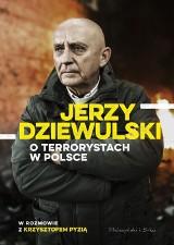 Jerzy Dziewulski o terrorystach w Polsce w rozmowie z Krzysztofem Pyzią