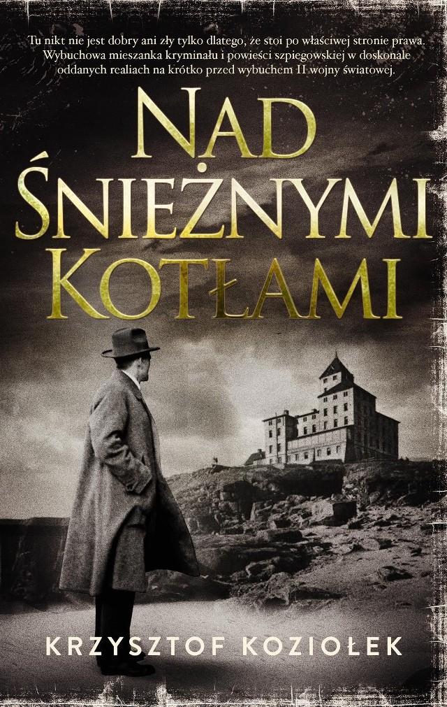 """Krzysztof Koziołek, """"Nad Śnieżnymi Kotłami"""", Wydawnictwo Akurat, Warszawa 2019, stron 352"""