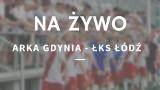 ARKA GDYNIA - ŁKS ŁÓDŹ RELACJA NA ŻYWO 16.06.2021. Śledź wynik meczu ONLINE