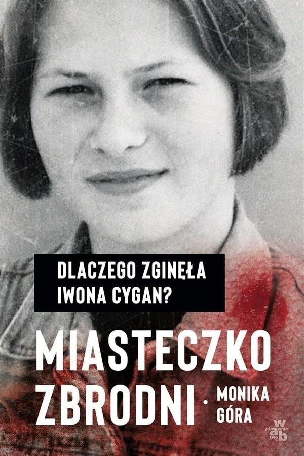 Monika Góra – Miasteczko zbrodni. Dlaczego zginęła Iwona Cygan?