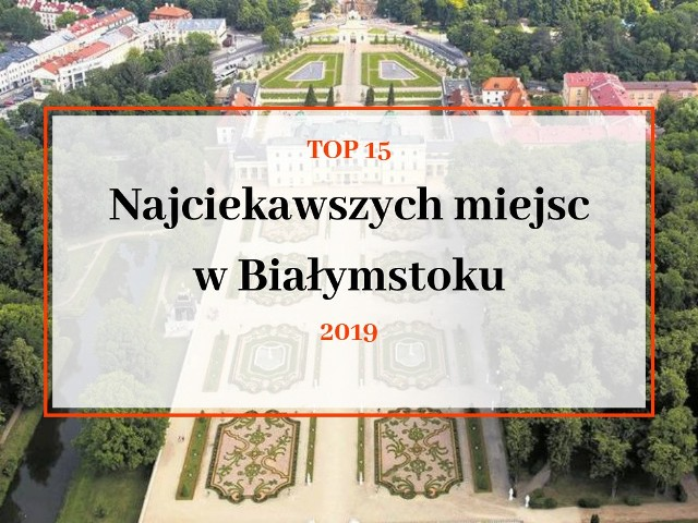 Czy w Białymstoku jest co zwiedzać? Sprawdźcie, co sądzą turyści i oceńcie sami. Oto 15 miejsc w stolicy Podlasia, które oceniają najwyżej pod względem atrakcyjności turystycznej.