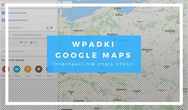 Wpadki Google Maps Zobacz Jak Internauci Zmieniaja Nazwy Miejsc