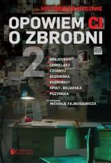 Opowiem ci o zbrodni 2. Historie prawdziwe. Pisarze kryminałów mierzą się z zagadkami kryminalnymi