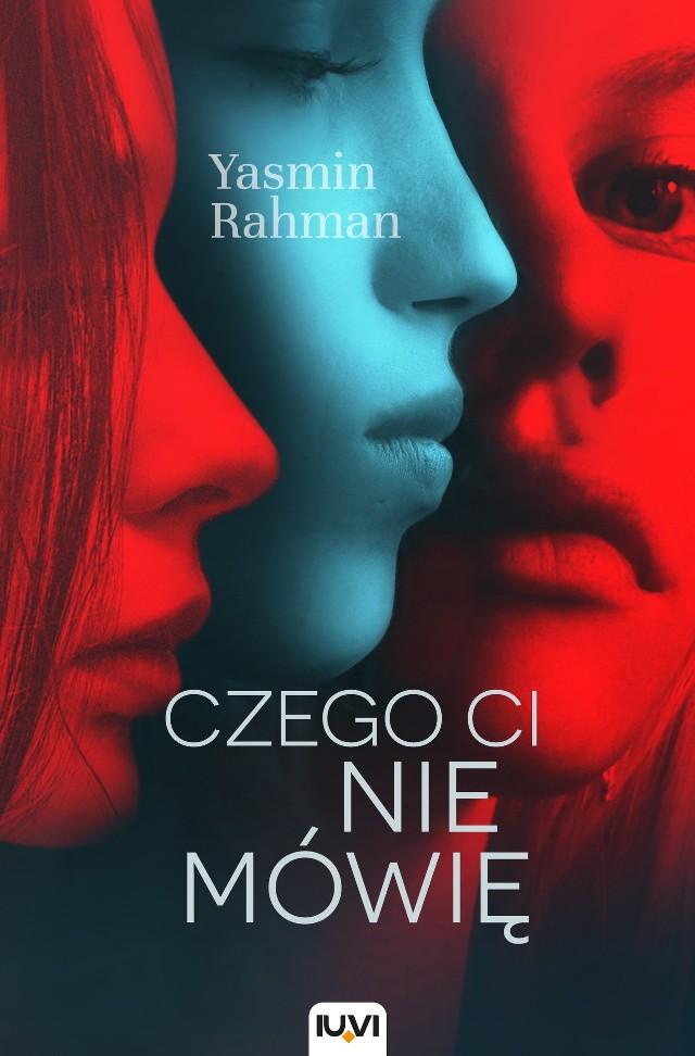 """Yasmin Rahman, """"Czego ci nie mówię"""", Wydawnictwo IUVI, Kraków 2020, stron 435, przełożyła Joanna Dziubińska"""