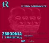 """Przed XV Międzynarodowym Festiwalem Gombrowiczowskim radomski teatr zaprasza na pierwsze spotkanie z cyklu """"Czytamy Gombrowicza"""""""