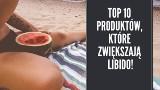 Seks i jedzenie. Zobacz TOP 10 produktów, które zwiększają libido!