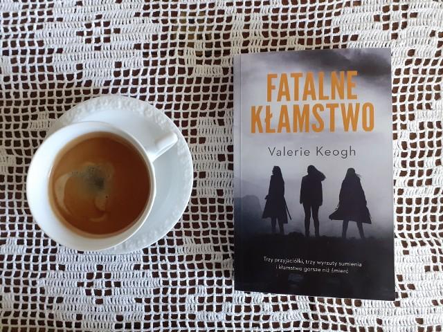 """Valerie Keogh, """"Fatalne kłamstwo"""", Wydawnictwo Muza, Warszawa 2021, stron 302, przekład: Katarzyna Bieńkowska"""