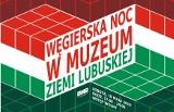 Polak, Węgier, dwa bratanki… Węgierska Noc w Muzeum Ziemi Lubuskiej w Zielonej Górze [SZCZEGÓŁOWY PROGRAM]