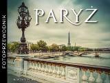 Alastair Horne – Paryż. Fotoprzewodnik. Zobacz najpiękniejsze zdjęcia z miasta świateł