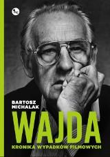 Bartosz Michalak – Wajda. Kronika wypadków filmowych