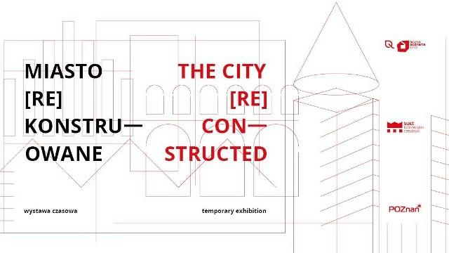 """Plakat promujący wystawę """"Miasto (re)konstruowane""""."""