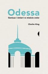 Charles King - Odessa. Geniusz i śmierć w mieście snów