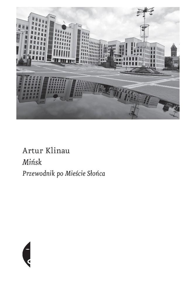 Artur Klinau – Mińsk. Przewodnik po Mieście Słońca