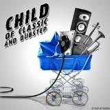 Muzyczny dialog dubstepu i klasyki: Child of Classic and Dubstep