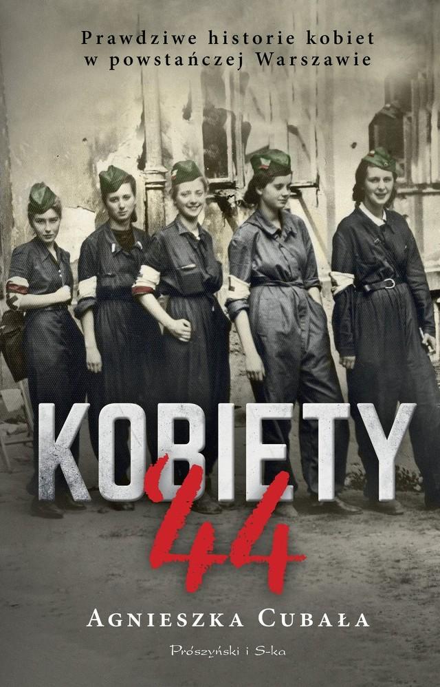 Agnieszka Cubała – Kobiety '44. Prawdziwe historie kobiet w powstańczej Warszawie