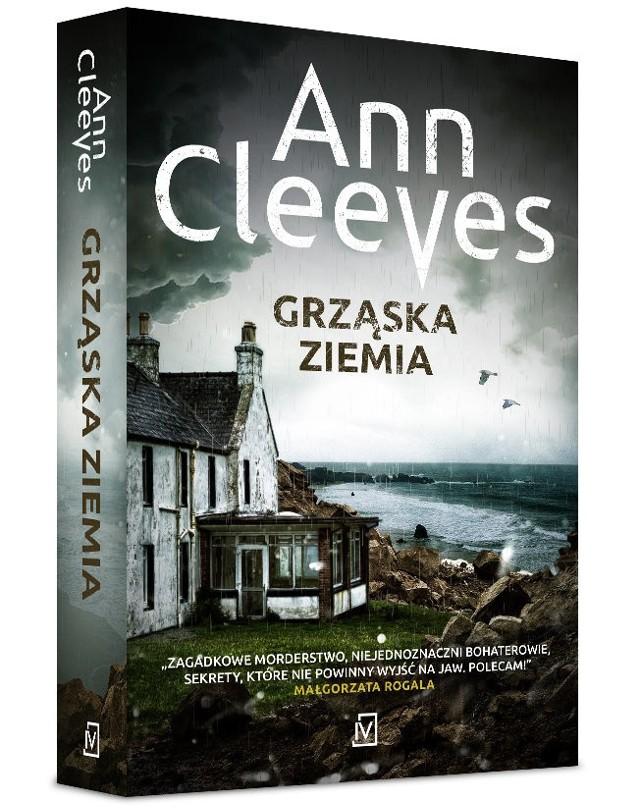 """Ann Cleeves """"Grząska ziemia"""". Recenzja: zagadkowa śmierć, lawina błota i trudne śledztwo. Kolejny świetny kryminał z Szetlandów"""