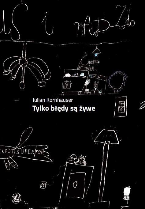 """W Poznaniu ukazał się m.in. wybór wierszy Juliana Kornhausera """"Tylko blędy sa zywe""""."""