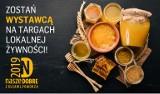 Pokaż swoje wyroby na Targach Produktów Regionalnych!