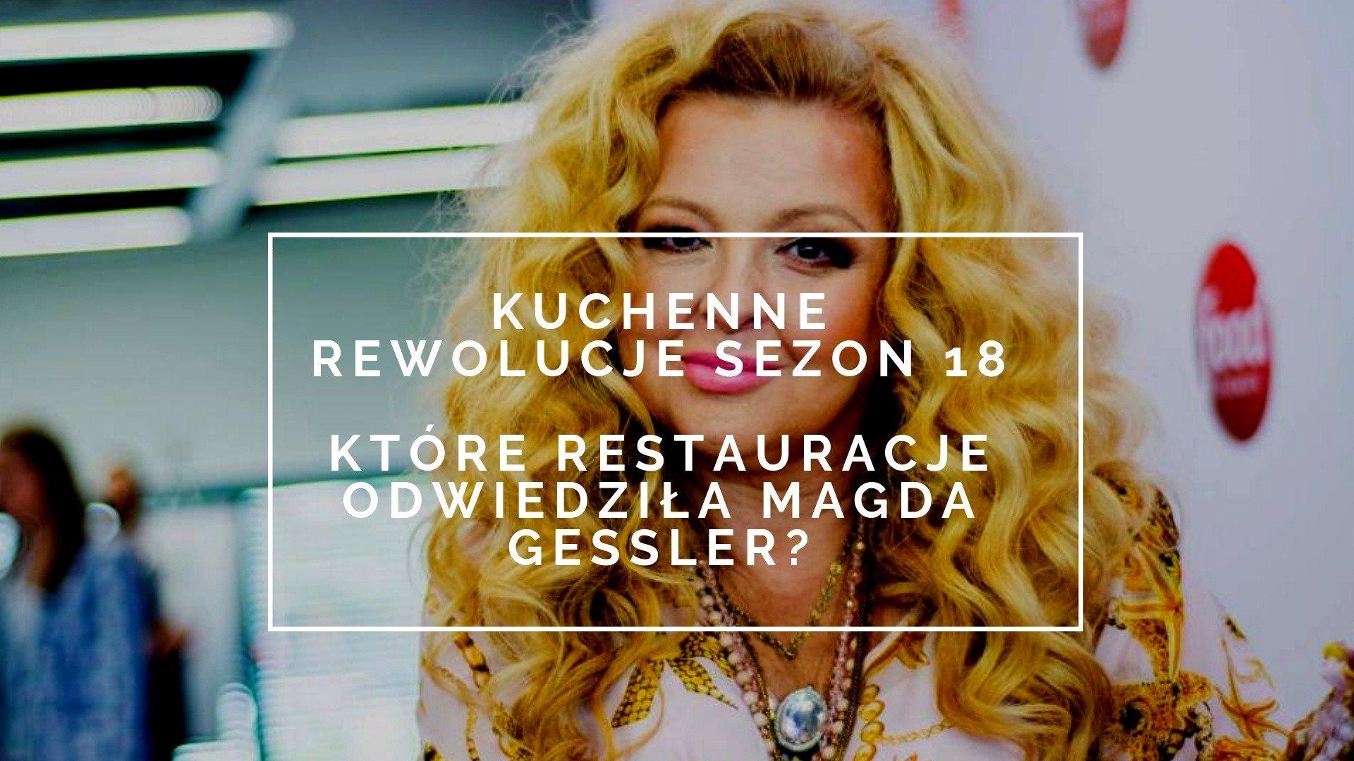 Kuchenne Rewolucje Sezon 18 Ktore Restauracje Odwiedzi Magda
