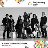 Kapela ze Wsi Warszawa i Dagadana. W piątek rusza Wielokulturowy Lublin