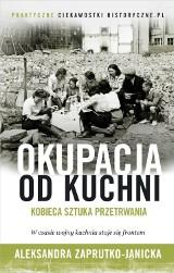 Aleksandra Zaprutko-Janicka – Okupacja od kuchni. Kobieca sztuka przetrwania