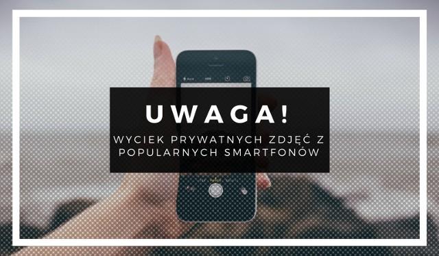 Uwaga! Wyciek prywatnych zdjęć z popularnych smartfonów! O co chodzi? Sprawdź, czy Twoje zdjęcia mogły paść łupem innych!