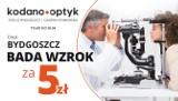 Cała Bydgoszcz bada wzrok za 5 zł w KODANO Optyk!
