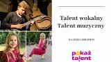 Pokaż Talent! - sprawdź liderów w kategoriach talent wokalny i muzyczny. Już za tydzień finał!