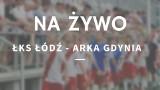 ŁKS ŁÓDŹ - ARKA GDYNIA RELACJA NA ŻYWO 16.04.2021. Śledź wynik meczu online. ŁKS vs. Arka