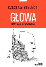 Czesław Bielecki -  Głowa. Instrukcja użytkowania