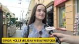 Waszym zdaniem. Czy w Białymstoku powinna istnieć kolej miejska? Opinie białostoczan (wideo)