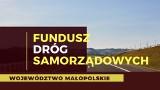 Ponad 300 mln zł na drogi samorządowe w Małopolsce. To kwota na cztery lata