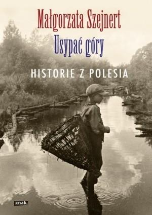 Usypać góry. Historie z Polesia ukazały się nakładem Wydawnictwa Znak