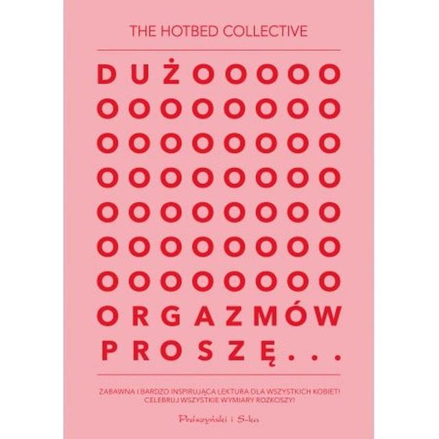 The Hotbed Collective - Dużo orgazmów proszęTłumaczenie: Aga Zano