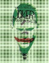 """""""Joker. Zabójczy uśmiech"""". Do szaleństwa prowadzi prosta droga. I to jest najbardziej przerażające"""