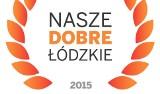 Nasze Dobre Łódzkie 2015. Na zgłoszenia czekamy do 6 października