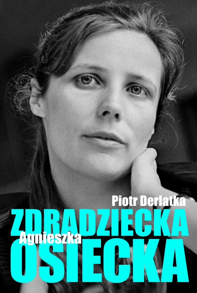 """Piotr Derlatka, """"Zdradziecka Osiecka"""", wyd. Latarnik, Warszawa 2015, cena 44,90 zł"""
