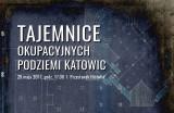 Katowice: Historycy o tajemnicach podziemnego miasta
