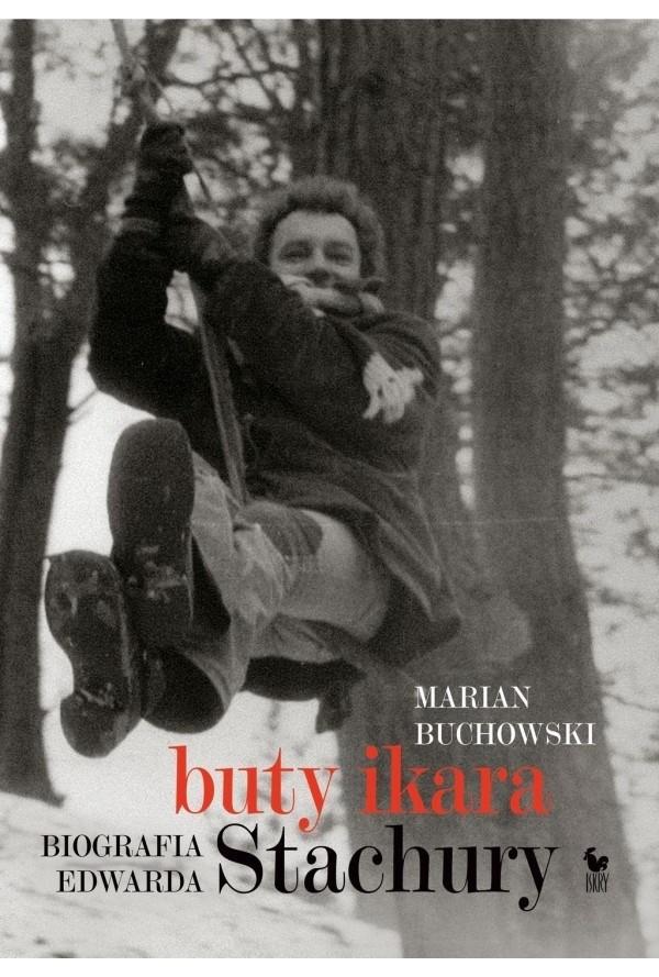 """Marian Buchowski w biografii Edwarda Stachury """"Buty Ikara"""" sięga do wszystkich możliwych źródeł, a o pisarzu zdaje się wiedzieć niemal wszystko."""