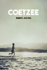 """John Maxwell Coetzee """"Śmierć Jezusa"""". Recenzja książki"""