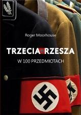 """Roger Moorhouse """"Trzecia Rzesza w 100 przedmiotach"""", Wydawnictwo Znak 2018, 299 str."""