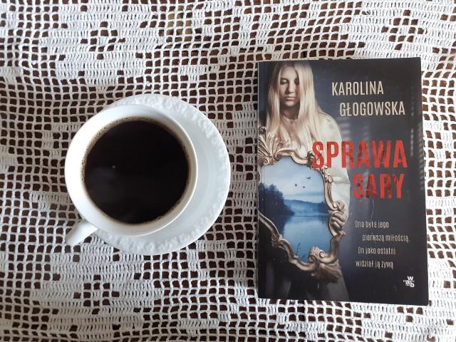 """Karolina Głogowska, """"Sprawa Sary"""", Wydawnictwo W.A.B., Warszawa 2021, stron 318"""