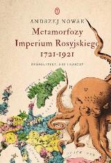 Andrzej Nowak - Metamorfozy Imperium Rosyjskiego 1721-1921 Geopolityka, ody i narody