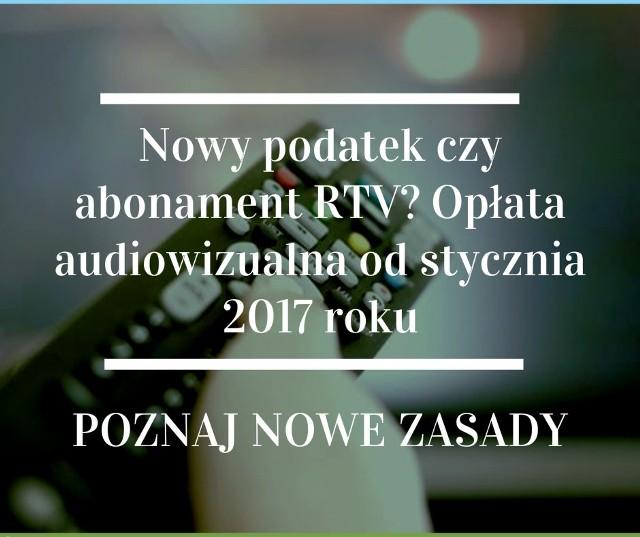 Abonament RTV zmieni się w opłatę audiowizualną. Nowe zasady będą obowiązywać od stycznia 2017 roku.