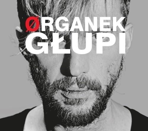 """Organek, """"Głupi"""", wyd. Mystic Production 2014"""